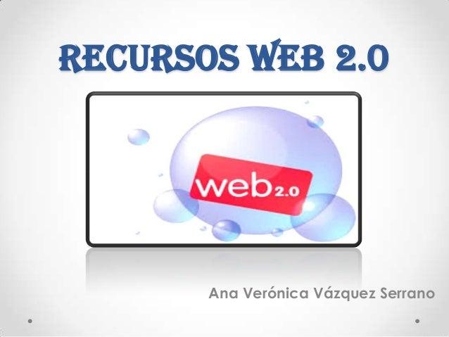 RECURSOS WEB 2.0Ana Verónica Vázquez Serrano