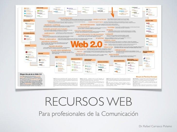 RECURSOS WEB Para profesionales de la Comunicación                                         Dr. Rafael Carrasco Polaino