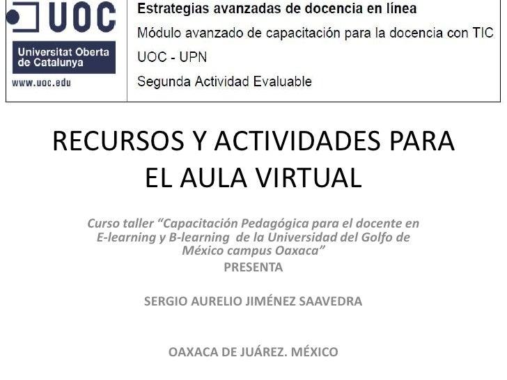 """RECURSOS Y ACTIVIDADES PARA EL AULA VIRTUAL<br />Curso taller """"Capacitación Pedagógica para el docente en E-learning y B-l..."""