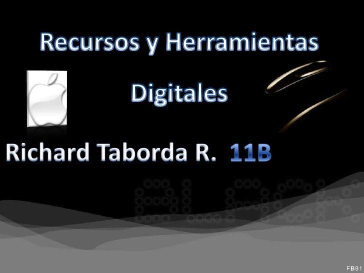 Recursos y Herramientas<br />Digitales<br />Richard Taborda R.<br />11B<br />