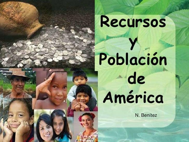 Recursos y Población de América<br />N. Benítez<br />