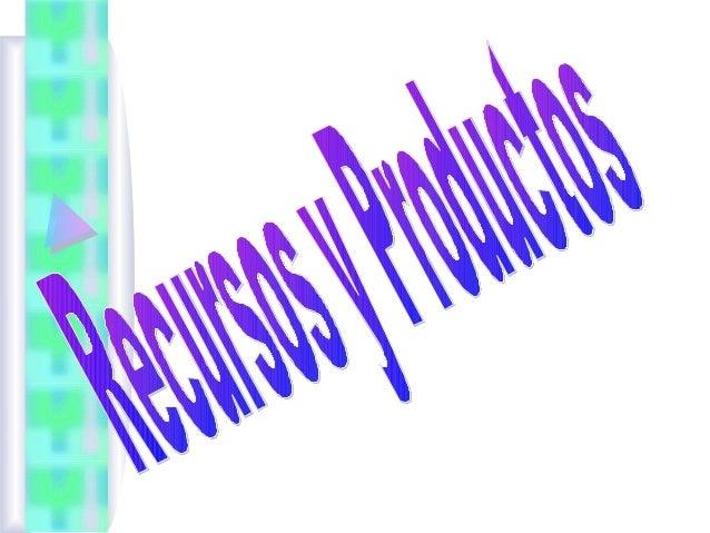 RECURSOS Son aquellos bienes materiales y servicios que proporciona la naturaleza sin alteración por parte del hombre; y q...