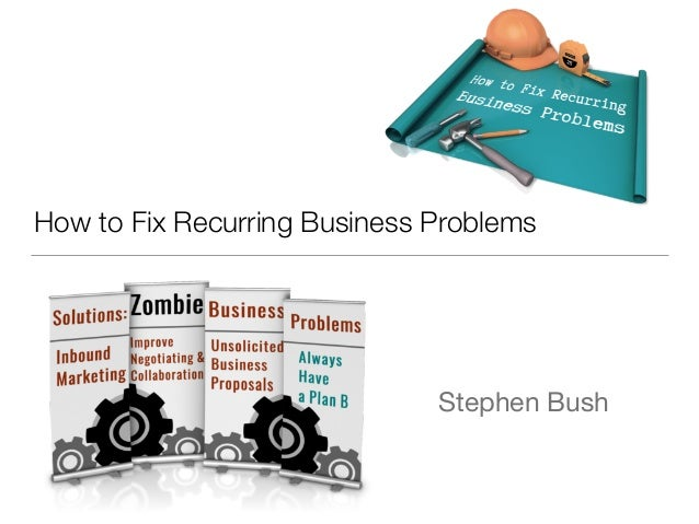 How to Fix Recurring Business Problems Stephen Bush
