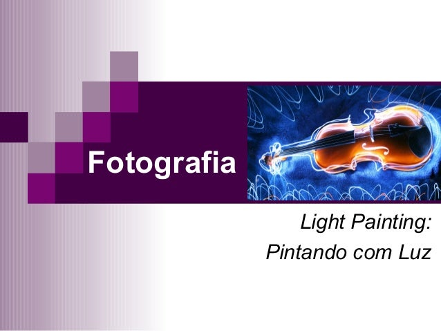 Fotografia Light Painting: Pintando com Luz
