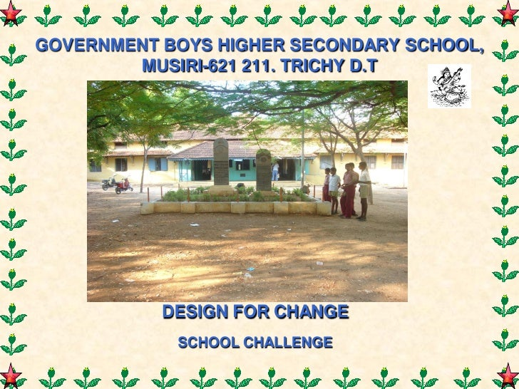 GOVERNMENT BOYS HIGHER SECONDARY SCHOOL,        MUSIRI-621 211. TRICHY D.T           DESIGN FOR CHANGE            SCHOOL C...