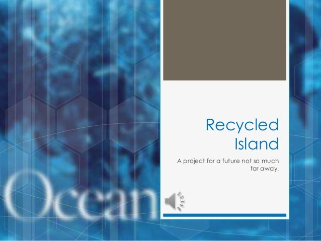A project for a future not so much far away. Recycled Island