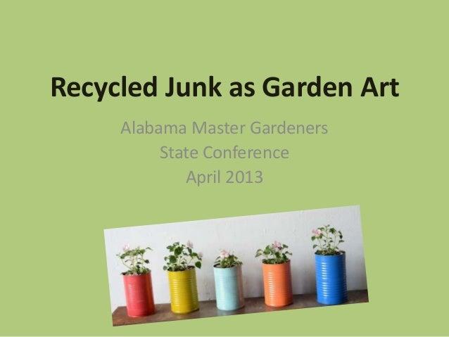 Recycled Junk as Garden ArtAlabama Master GardenersState ConferenceApril 2013