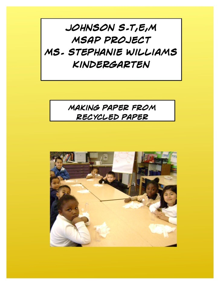 Johnson S.T,E,M    MSAP ProjectMs. Stephanie Williams    Kindergarten   Making paper from     recycled paper