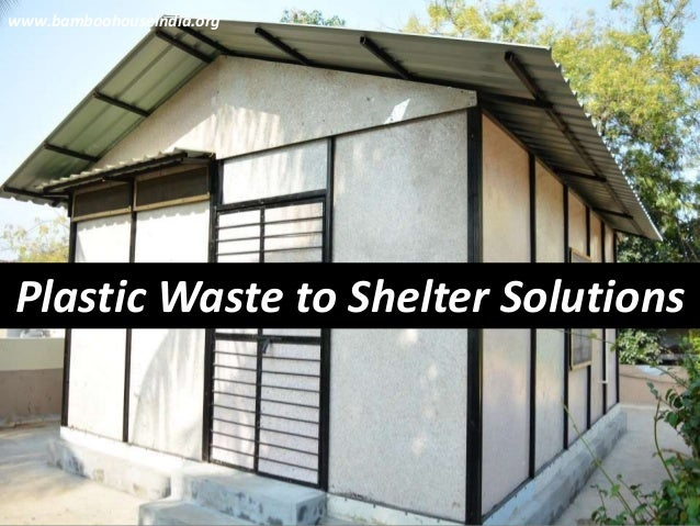 Plastic Waste to Shelter Solutions www.bamboohouseindia.org