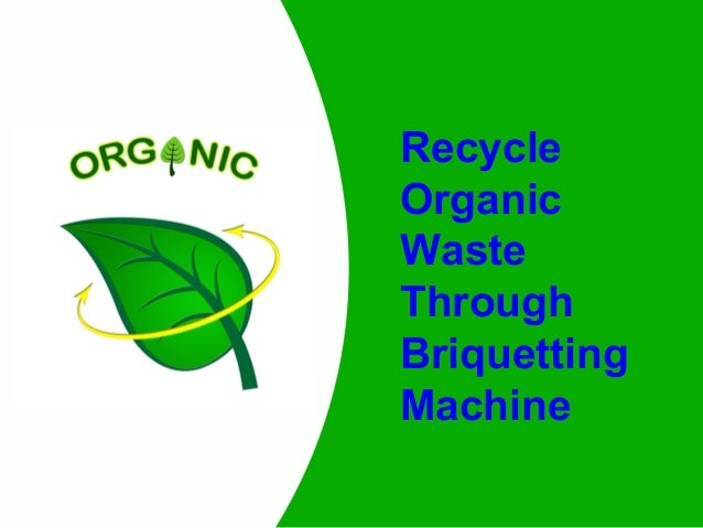 Recycle Organic Waste Through Briquetting Machine