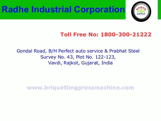 Radhe Industrial Corporation Toll Free No: 1800-300-21222 Gondal Road, B/H Perfect auto service & Prabhat Steel Survey No....