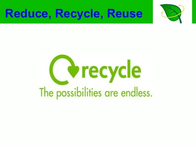 Reduce, Recycle, Reuse