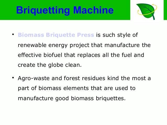 Briquetting Machine  Biomass Briquette Press is such style of renewable energy project that manufacture the effective bio...