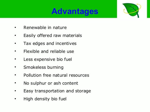 Advantages  Renewable in nature  Easily offered raw materials  Tax edges and incentives  Flexible and reliable use  L...