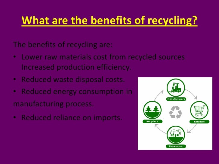 recycling costs and benefits Every cost-reduction, energy efficiency, materials conservation, and job generation benefit of recycling adds up to help build a strong economy for our country recycling, done on a.