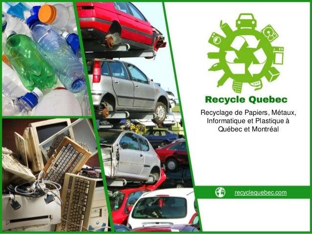 Recyclage de Papiers, Métaux, Informatique et Plastique à Québec et Montréal recyclequebec.com