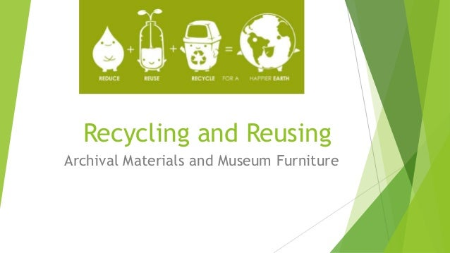 Recycling and Reusing Archival Materials and Museum Furniture