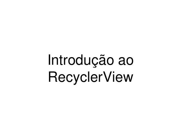 Introdução ao RecyclerView