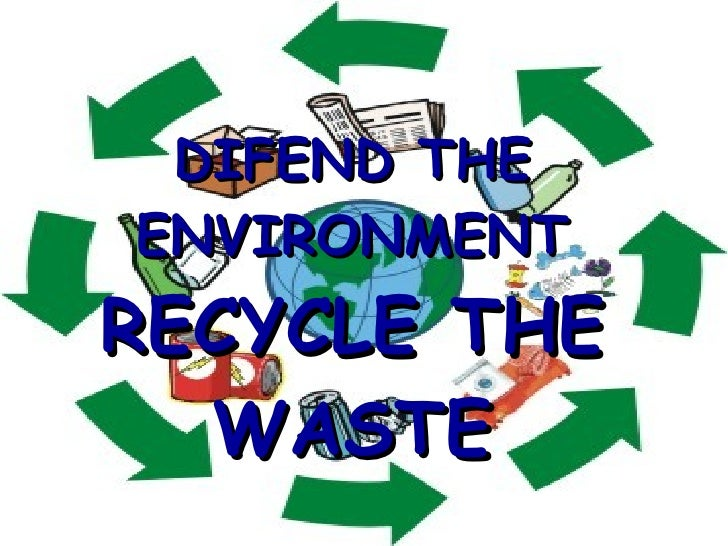 DIFEND THE ENVIRONMENT RECYCLE THE WASTE