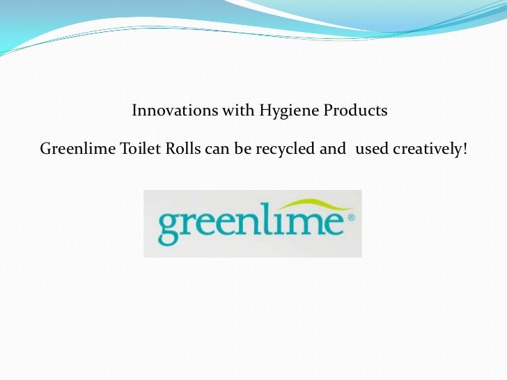 Innovations with Hygiene ProductsGreenlime Toilet Rolls can be recycled and used creatively!