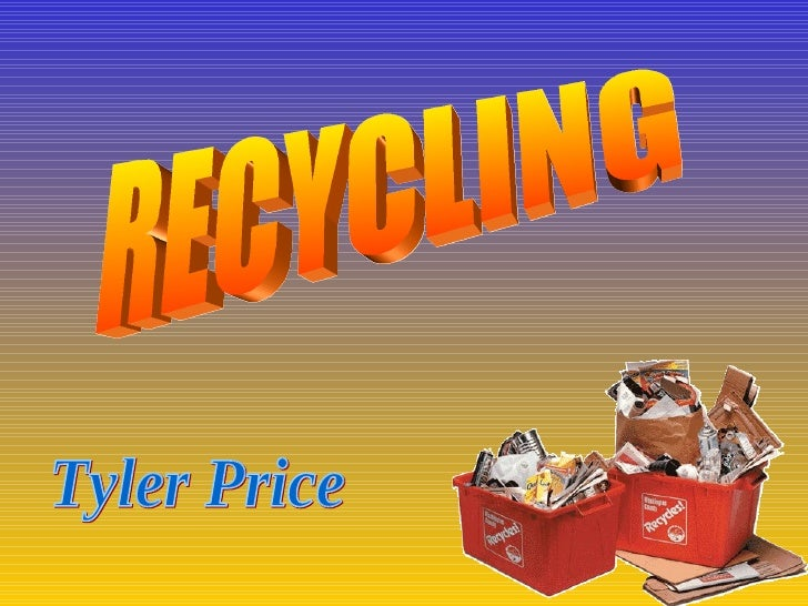 RECYCLING Tyler Price
