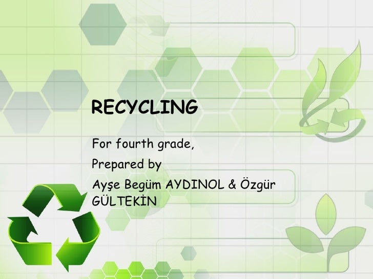 RECYCLING For fourth grade, Prepared by  Ayşe Begüm AYDINOL & Özgür GÜLTEKİN