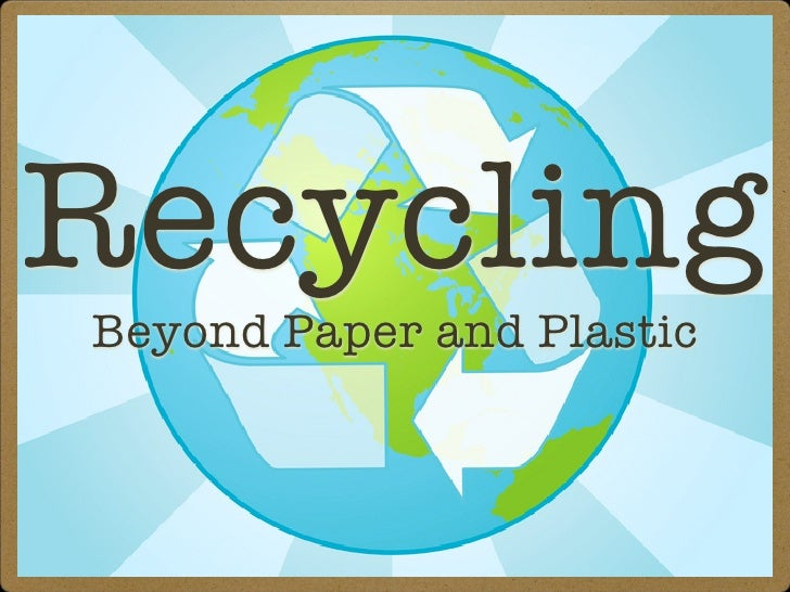 Recycling Beyond Paper and Plastic