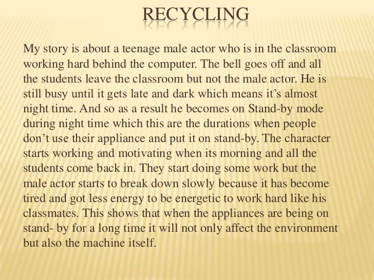 Recycling <br />My story is about a teenage male actor who is in the classroom working hard behind the computer. The bell ...