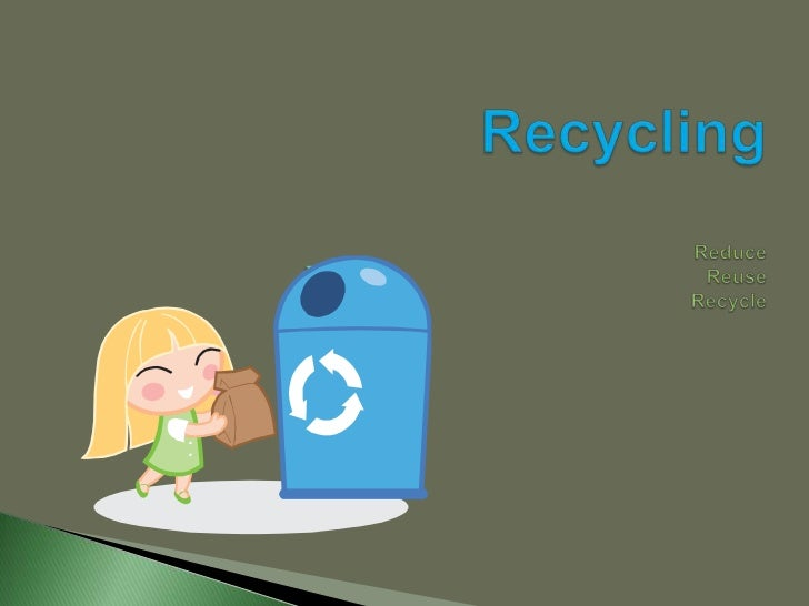 Recycling ReduceReuseRecycle<br />