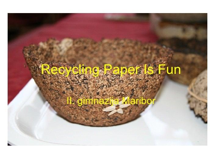 Recycling Paper Is Fun II. gimnazija Maribor