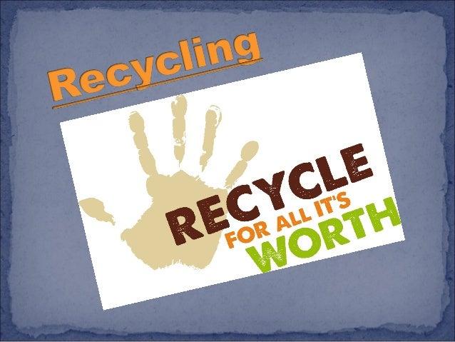  Recyclingisaprocesstochange(waste)materialsintonew  productstopreventwasteofpotentiallyusefulmaterials,...