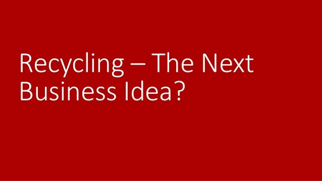 Recycling – The Next Business Idea?