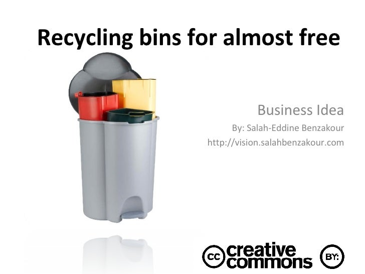 Recycling bins for almost free Business Idea By: Salah-Eddine Benzakour http://vision.salahbenzakour.com