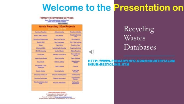 Recycling Wastes Databases HTTP://WWW.PRIMARYINFO.COM/INDUSTRY/ALUM INIUM-RECYCLING.HTM Welcome to the Presentation on