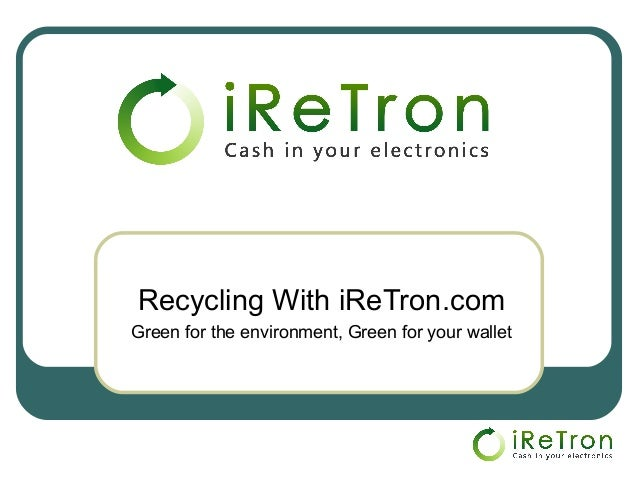 Recycling With iReTron.comGreen for the environment, Green for your wallet