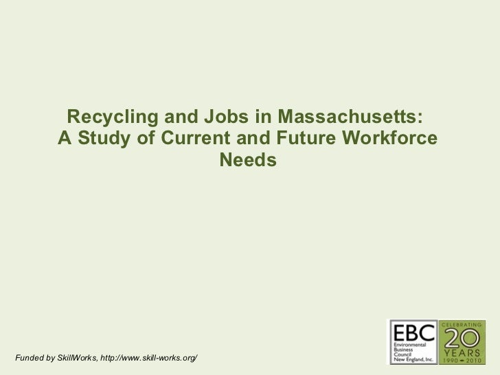 Recycling and Jobs in Massachusetts:  A Study of Current and Future Workforce Needs Funded by SkillWorks, http://www.skill...
