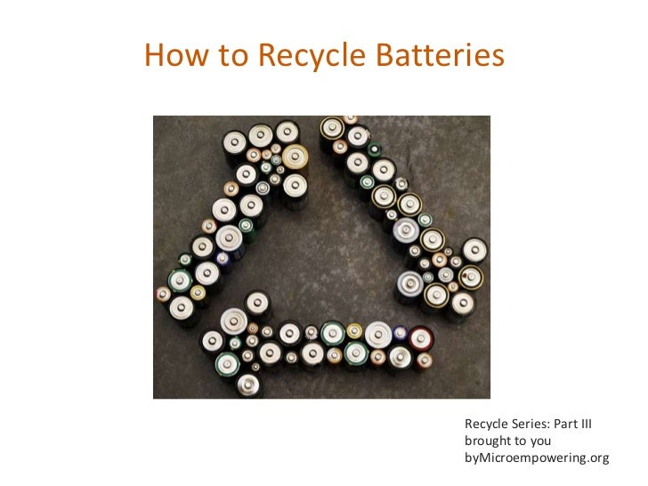 How to Recycle Batteries                     Recycle Series: Part III                     brought to you                  ...