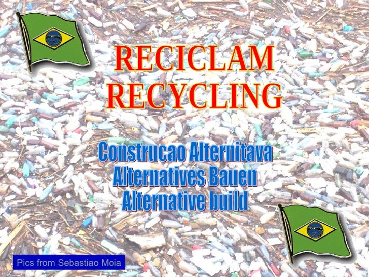 RECICLAM RECYCLING Construcao Alternitava Alternatives Bauen Alternative build Pics from Sebastiao Moia
