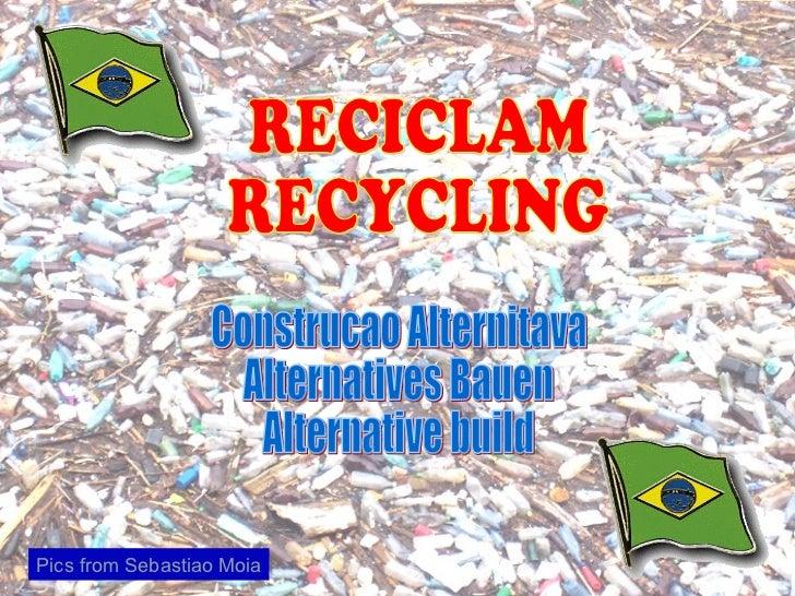 RECICLAM RECYCLING Construcao Alternitava Alternatives Bauen Alternative build Pics from Sebastiao Moia