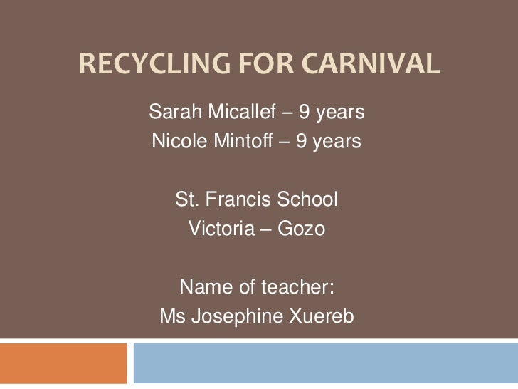 Recycling for Carnival<br />Sarah Micallef – 9 years <br />Nicole Mintoff – 9 years <br />St. Francis School<br />Victoria...