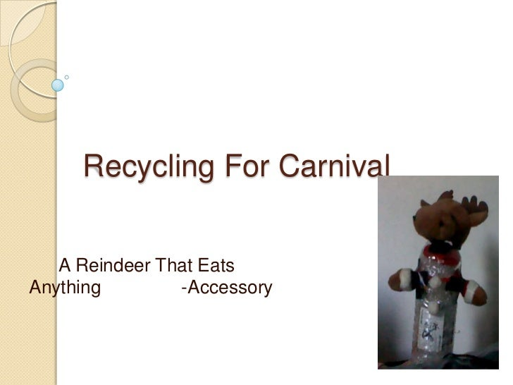 Recycling For Carnival<br />      A Reindeer That Eats Anything      -Accessory<br />