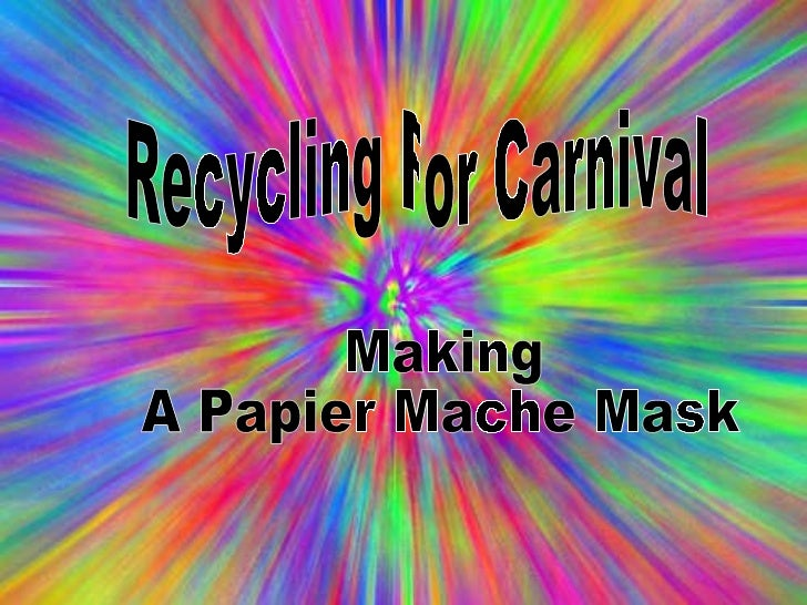Recycling For Carnival Making  A Papier Mache Mask