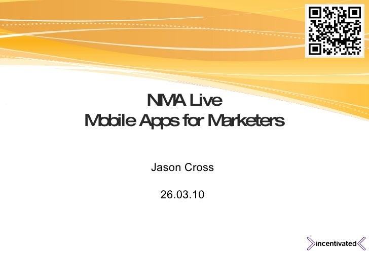 NMA Live Mobile Apps for Marketers Jason Cross 26.03.10