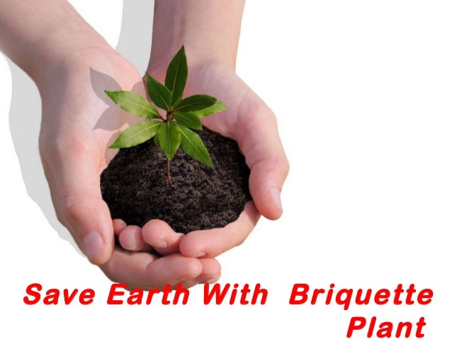 Save Earth With Briquette Plant