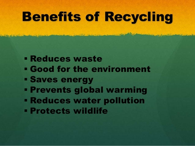 an analysis of the benefits of recycling in the environment Waste plastics recycling based on domestic, import as supplement, is part of the resources environmental protection industry and circular economy china each year, 15 million tons of.