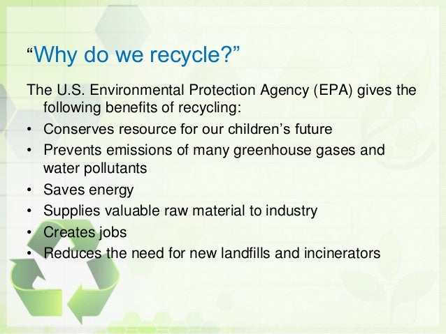 why we recycle Persuasive essay on recycling introduction recycling is it possible for us to save our planet the earth, from running out of resources yes, i am sure that we can but which kinds of method should we choose to make this come true in my opinions, recycling is the best way to make the earth.