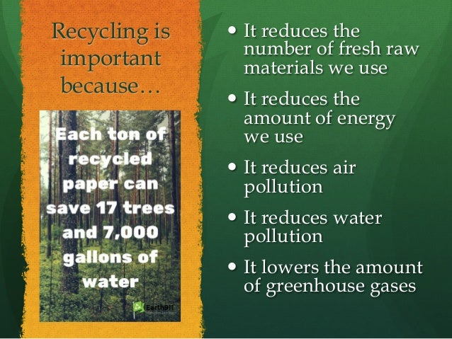 Recycling is important because… — It reduces the number of fresh raw materials we use — It reduces the amount of energy ...