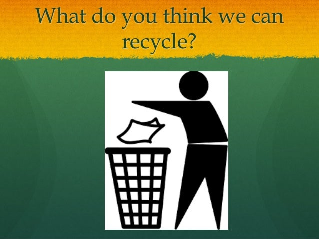 What do you think we can recycle?