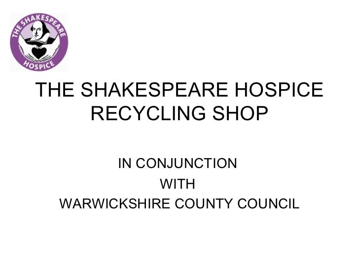 THE SHAKESPEARE HOSPICE     RECYCLING SHOP       IN CONJUNCTION            WITH WARWICKSHIRE COUNTY COUNCIL