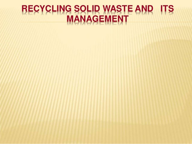 RECYCLING SOLID WASTE AND ITS MANAGEMENT